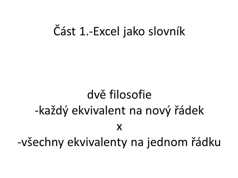 Část 1.-Excel jako slovník dvě filosofie -každý ekvivalent na nový řádek x -všechny ekvivalenty na jednom řádku