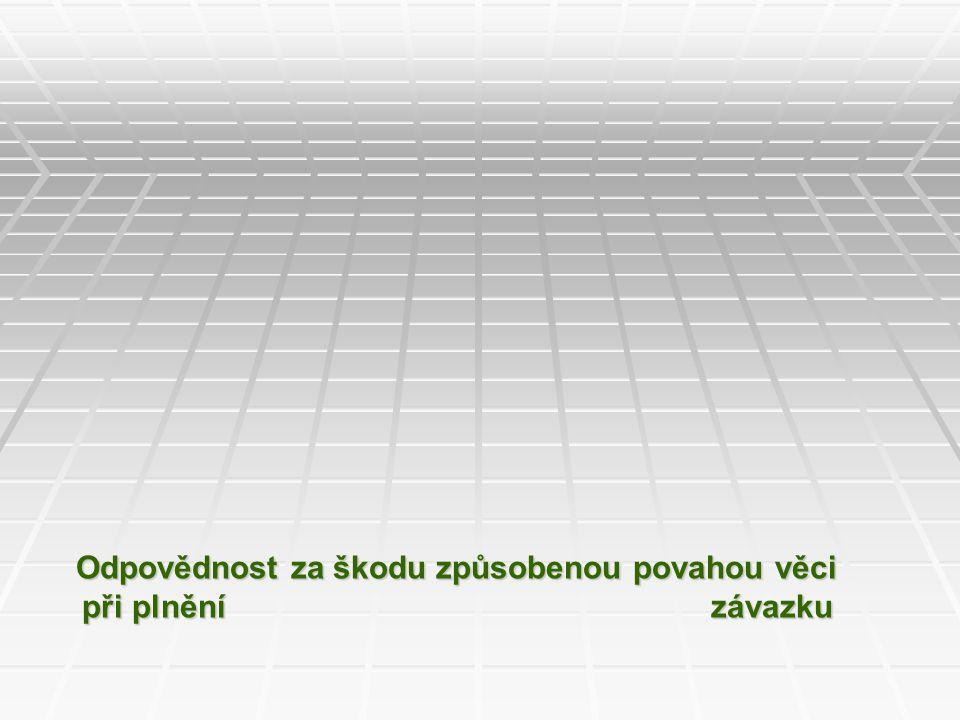 Odpovědnost za škodu způsobenou povahou věci při plnění závazku JUDr. Petr Vojtek, Nejvyšší soud ČR Přednáška pro ČAK Brno 11. ledna 2012 Odpovědnost