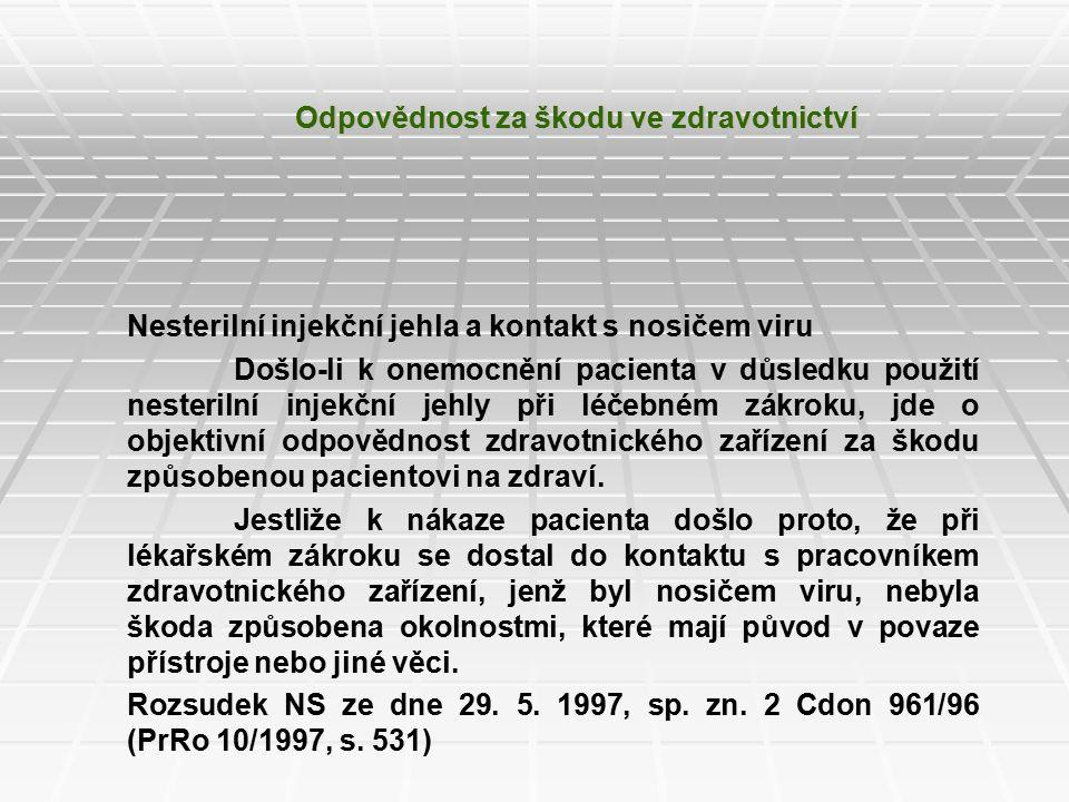 Odpovědnost za škodu ve zdravotnictví Nesterilní injekční jehla a kontakt s nosičem viru Došlo-li k onemocnění pacienta v důsledku použití nesterilní injekční jehly při léčebném zákroku, jde o objektivní odpovědnost zdravotnického zařízení za škodu způsobenou pacientovi na zdraví.