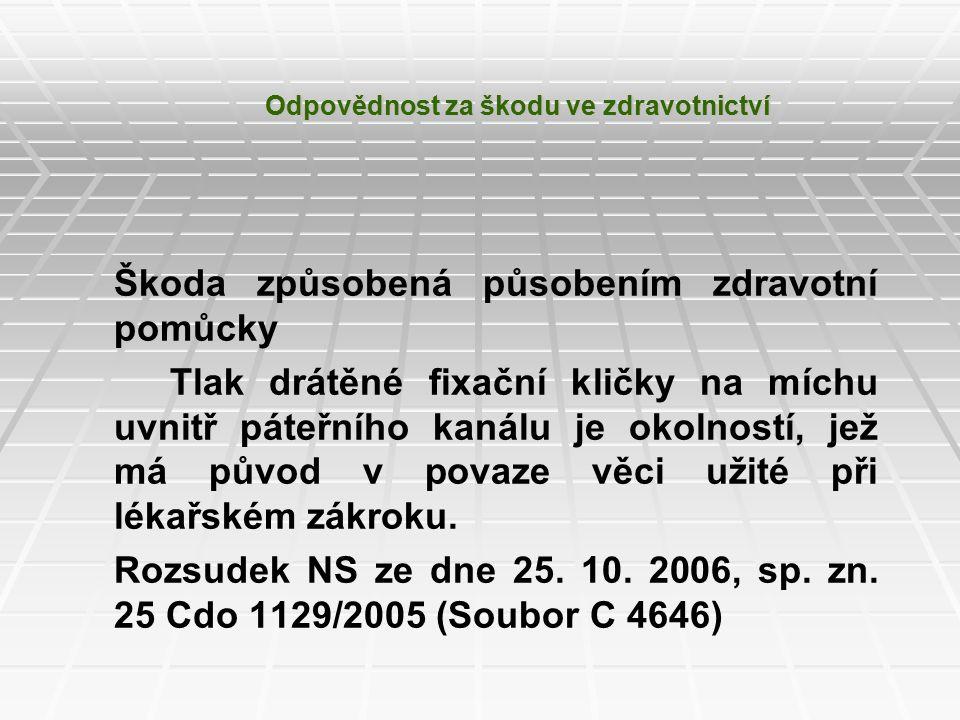 Odpovědnost za škodu ve zdravotnictví Škoda způsobená působením zdravotní pomůcky Tlak drátěné fixační kličky na míchu uvnitř páteřního kanálu je okolností, jež má původ v povaze věci užité při lékařském zákroku.