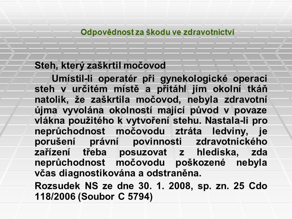 Odpovědnost za škodu ve zdravotnictví Steh, který zaškrtil močovod Umístil-li operatér při gynekologické operaci steh v určitém místě a přitáhl jím ok
