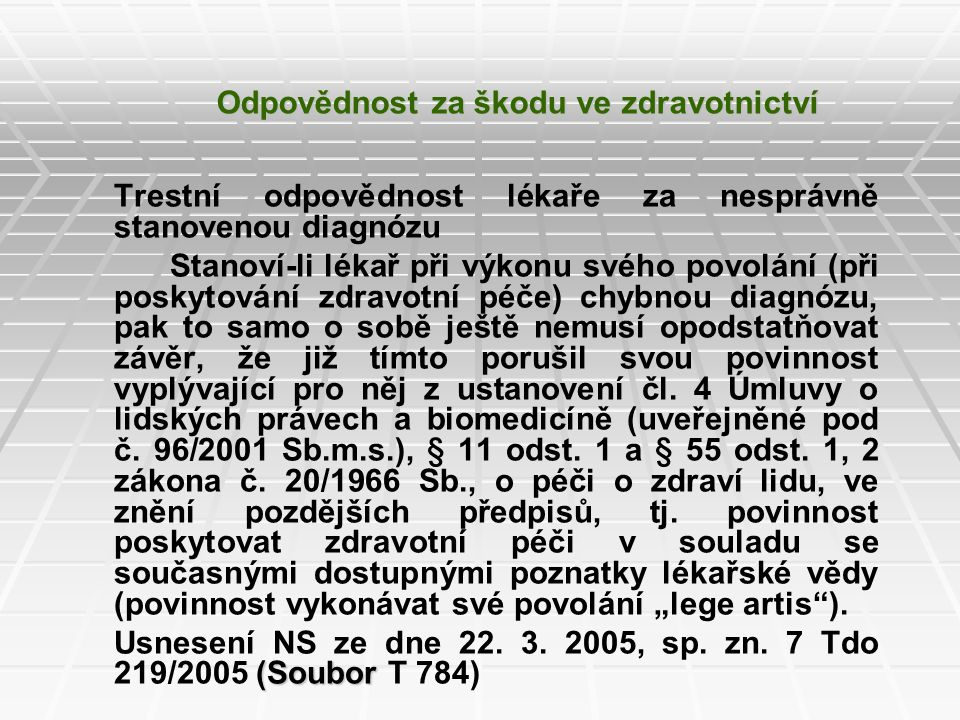 Odpovědnost za škodu ve zdravotnictví Trestní odpovědnost lékaře za nesprávně stanovenou diagnózu Stanoví-li lékař při výkonu svého povolání (při posk