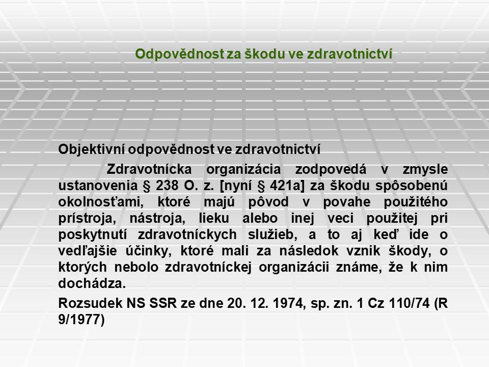 Odpovědnost za škodu ve zdravotnictví Objektivní odpovědnost ve zdravotnictví Zdravotnícka organizácia zodpovedá v zmysle ustanovenia § 238 O.