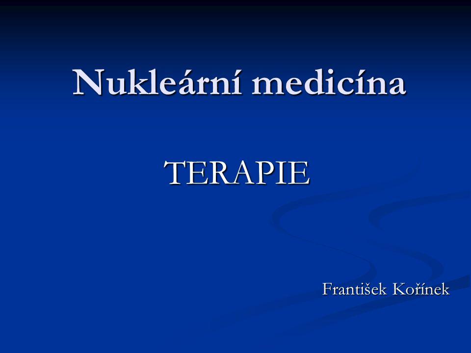 Nukleární medicína TERAPIE František Kořínek