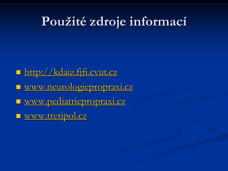 Použité zdroje informací http://kdaiz.fjfi.cvut.cz http://kdaiz.fjfi.cvut.cz http://kdaiz.fjfi.cvut.cz www.neurologiepropraxi.cz www.neurologieproprax