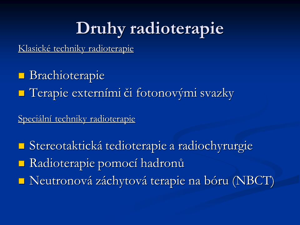 Druhy radioterapie Klasické techniky radioterapie Brachioterapie Brachioterapie Terapie externími či fotonovými svazky Terapie externími či fotonovými