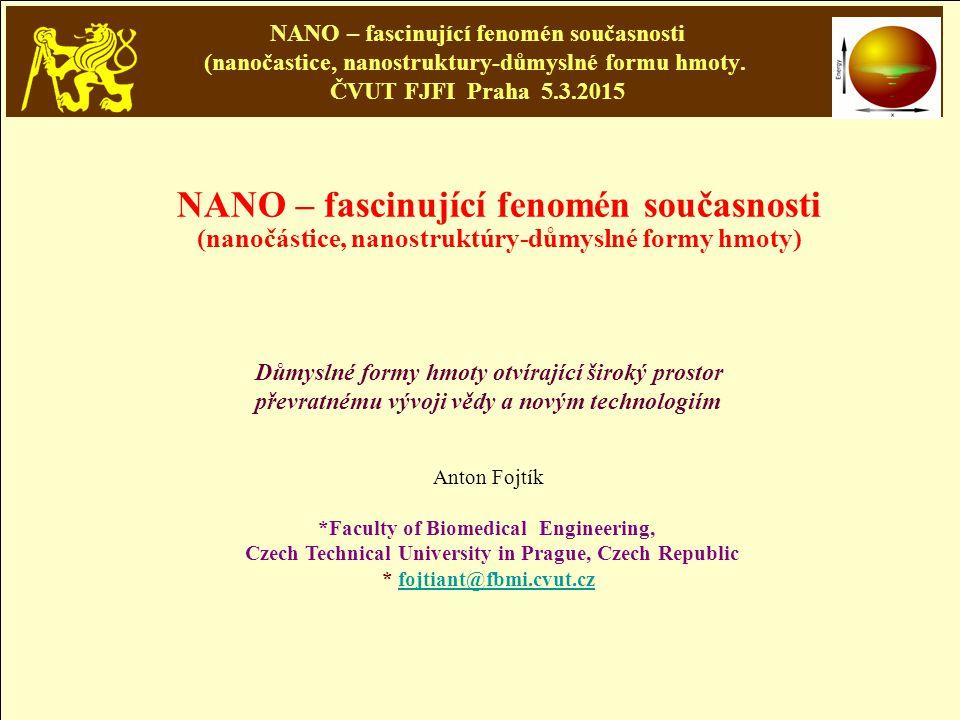 NANO – fascinující fenomén současnosti (nanočastice, nanostruktury-důmyslné formu hmoty. ČVUT FJFI Praha 5.3.2015 NANO – fascinující fenomén současnos