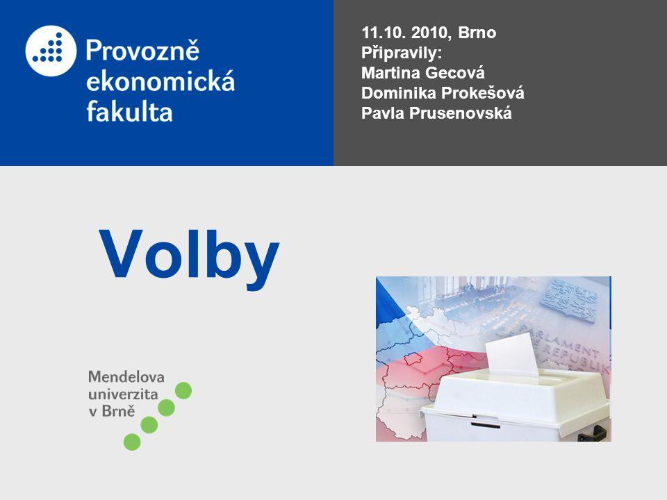 Volby 11.10. 2010, Brno Připravily: Martina Gecová Dominika Prokešová Pavla Prusenovská