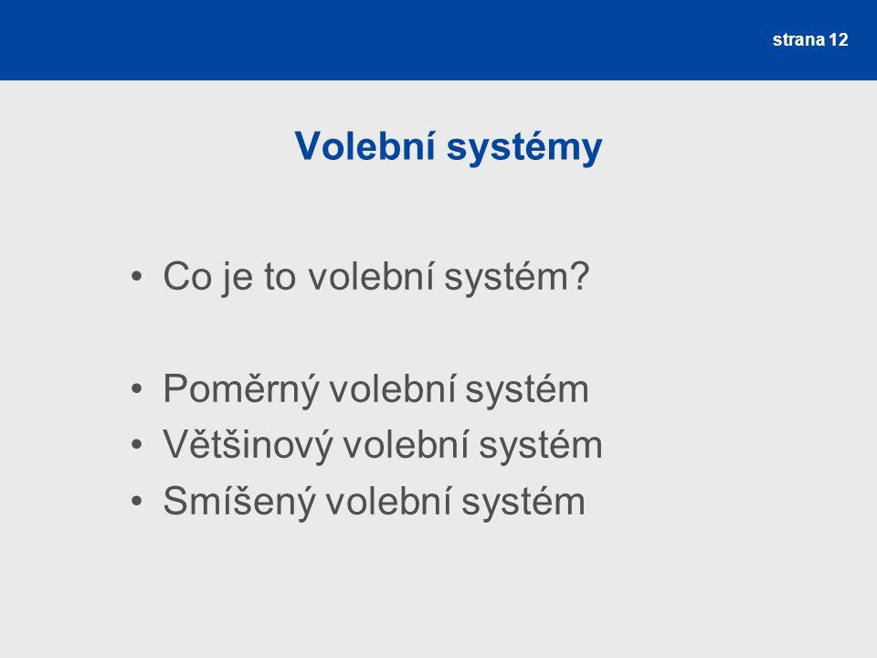 strana 12 Volební systémy Co je to volební systém? Poměrný volební systém Většinový volební systém Smíšený volební systém