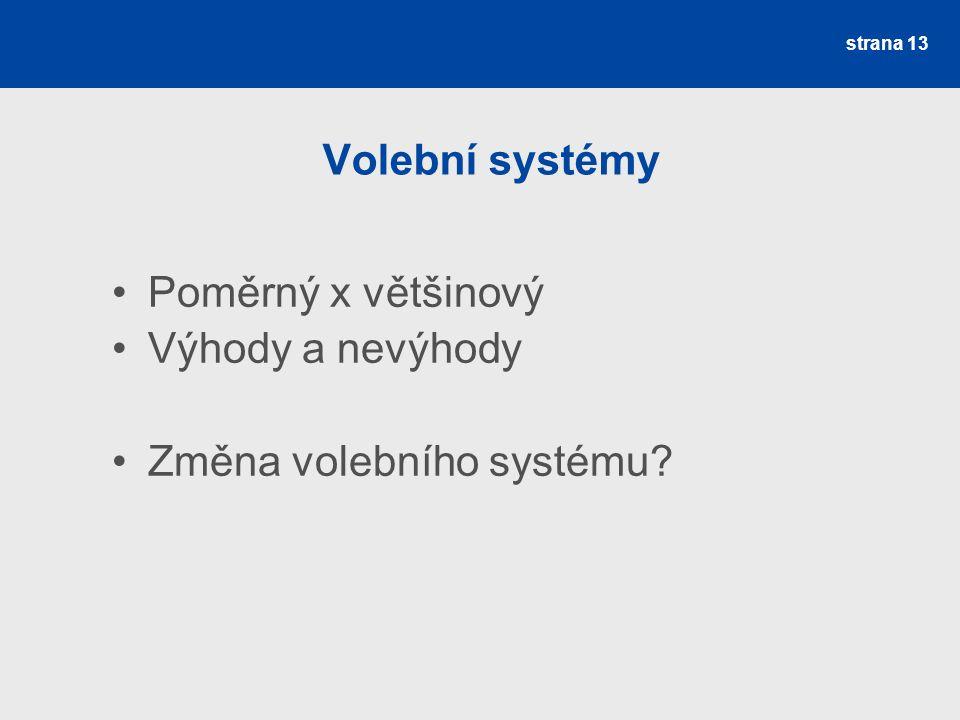 strana 13 Volební systémy Poměrný x většinový Výhody a nevýhody Změna volebního systému?