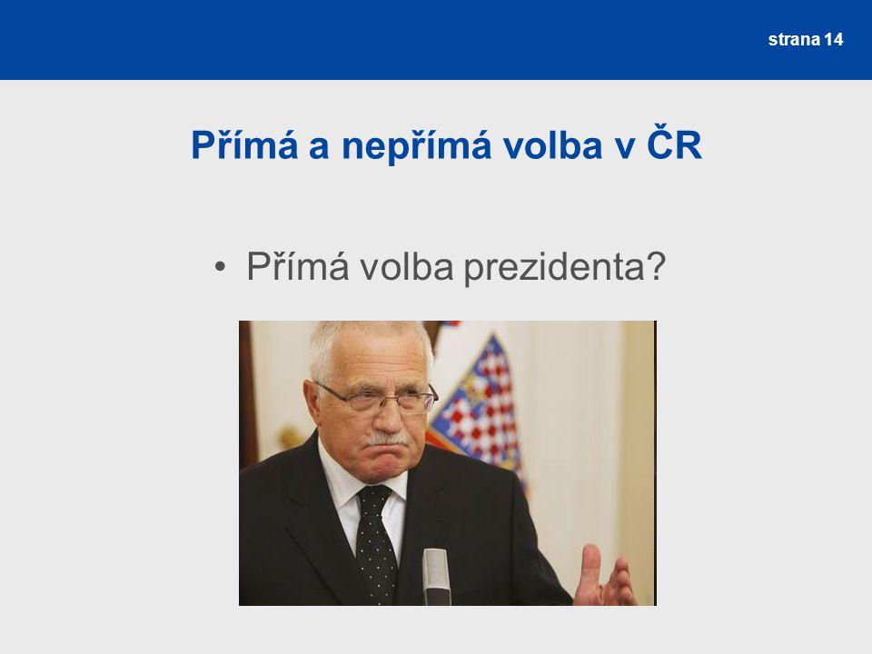 strana 14 Přímá a nepřímá volba v ČR Přímá volba prezidenta?