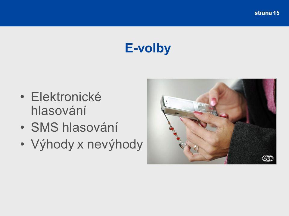 strana 15 E-volby Elektronické hlasování SMS hlasování Výhody x nevýhody