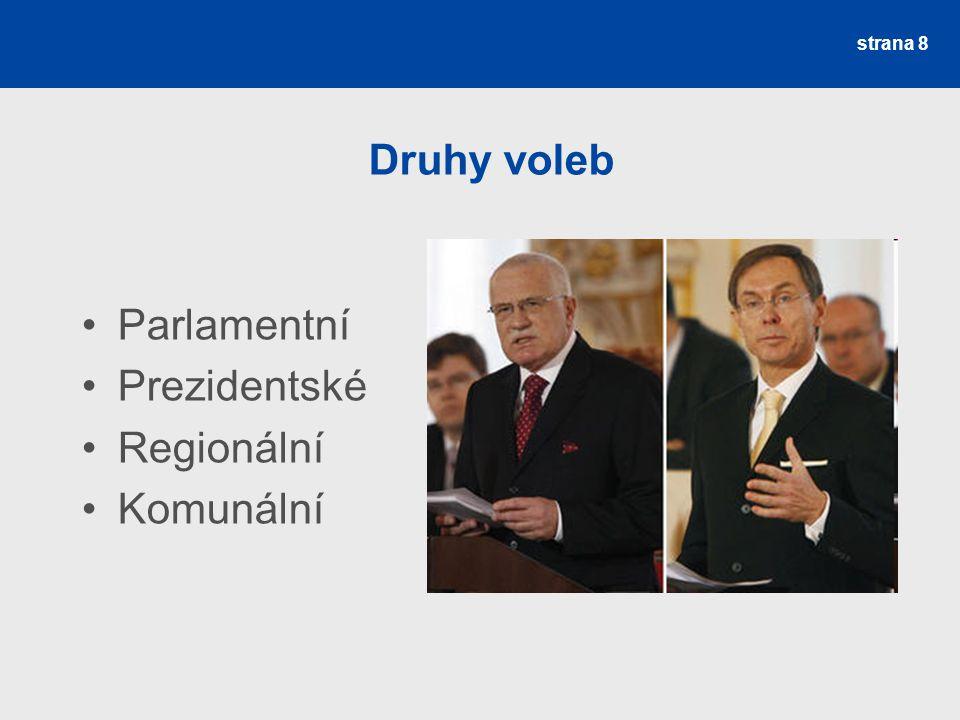 strana 8 Druhy voleb Parlamentní Prezidentské Regionální Komunální