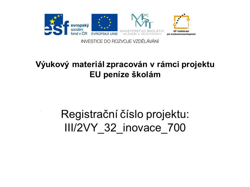 Výukový materiál zpracován v rámci projektu EU peníze školám Registrační číslo projektu: III/2VY_32_inovace_700.