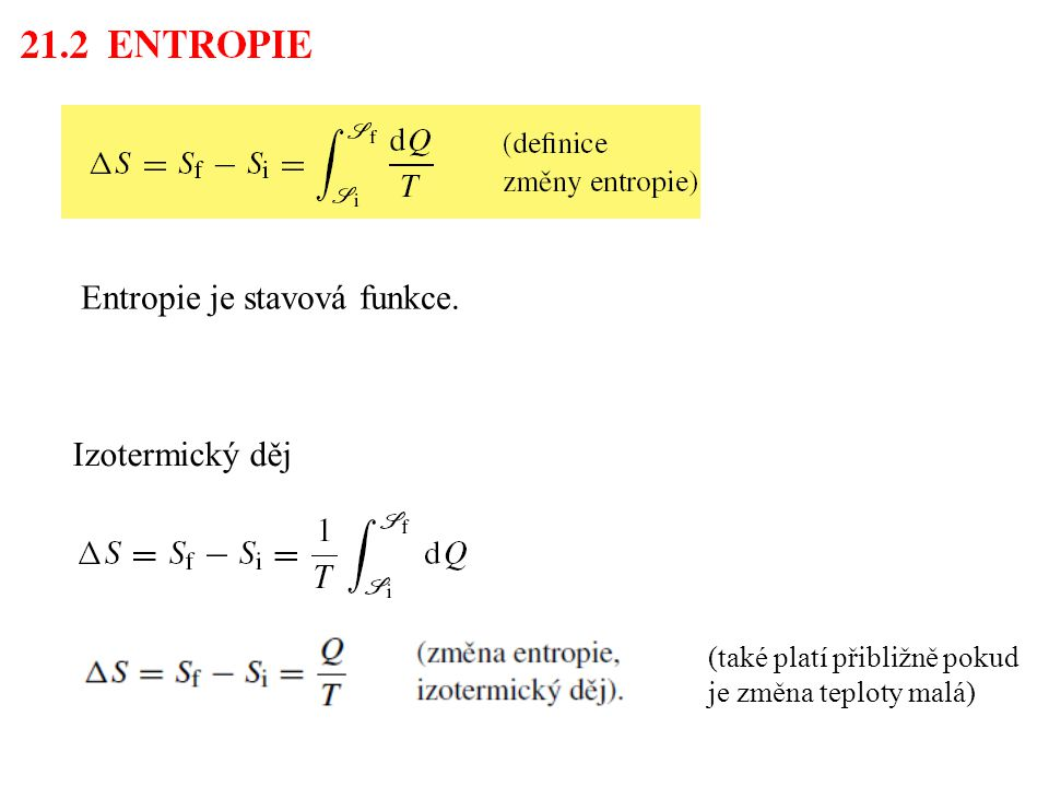 Entropie je stavová funkce. Izotermický děj (také platí přibližně pokud je změna teploty malá)