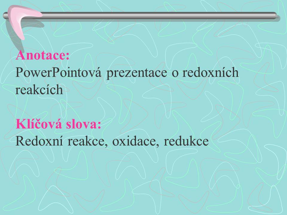 Anotace: PowerPointová prezentace o redoxních reakcích Klíčová slova: Redoxní reakce, oxidace, redukce