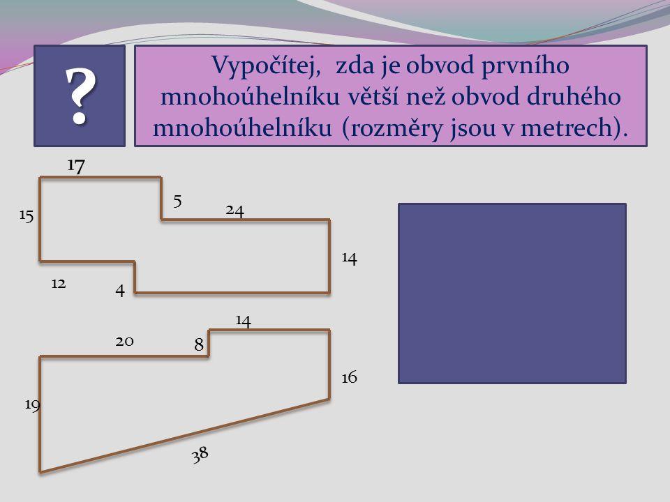 Vypočítej, zda je obvod prvního mnohoúhelníku větší než obvod druhého mnohoúhelníku (rozměry jsou v metrech).