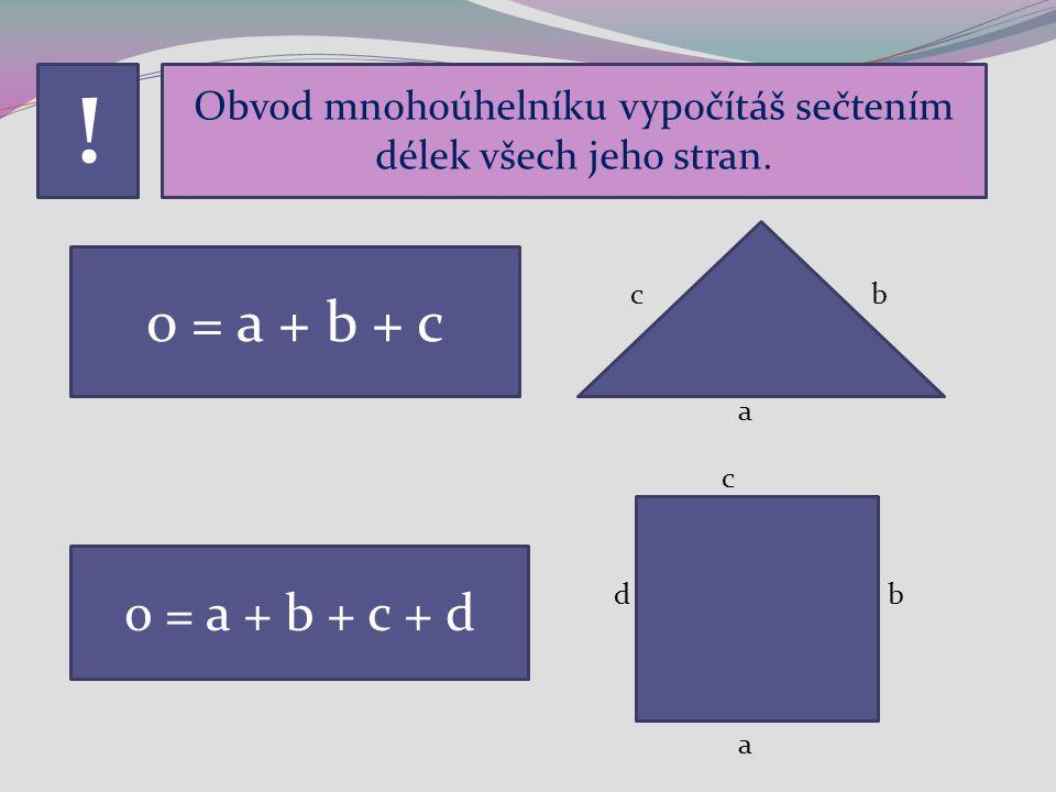Obvod mnohoúhelníku vypočítáš sečtením délek všech jeho stran.