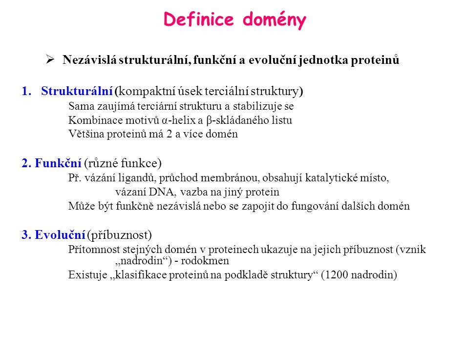Definice domény  Nezávislá strukturální, funkční a evoluční jednotka proteinů 1.Strukturální (kompaktní úsek terciální struktury) Sama zaujímá terciá