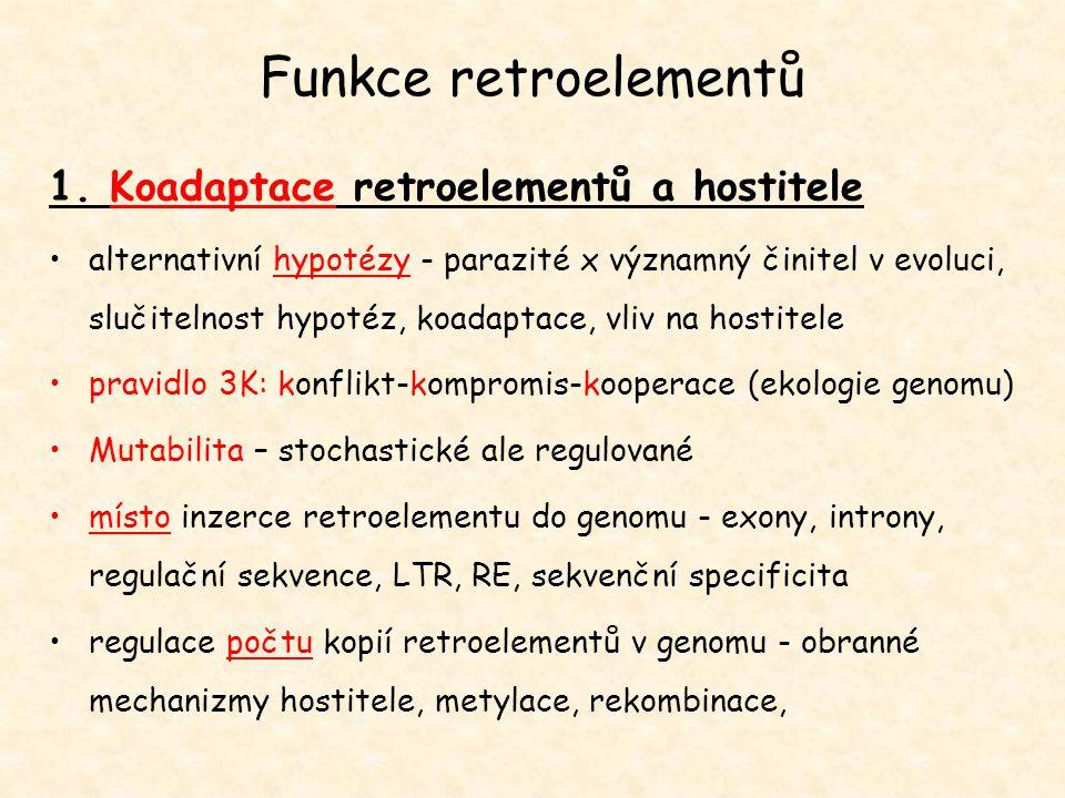Funkce retroelementů 1. Koadaptace retroelementů a hostitele alternativní hypotézy - parazité x významný činitel v evoluci, slučitelnost hypotéz, koad