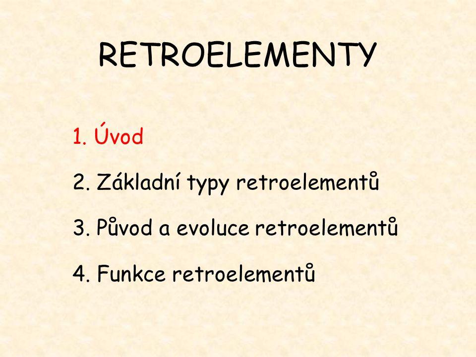 RETROELEMENTY 1. Úvod 2. Základní typy retroelementů 3. Původ a evoluce retroelementů 4. Funkce retroelementů