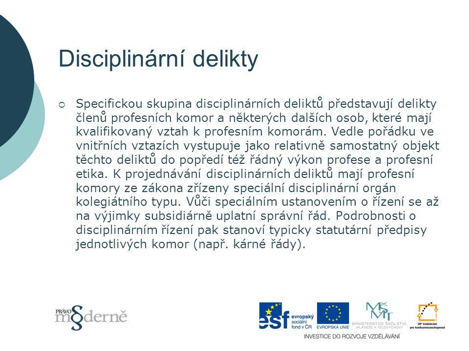 Disciplinární delikty  Specifickou skupina disciplinárních deliktů představují delikty členů profesních komor a některých dalších osob, které mají kvalifikovaný vztah k profesním komorám.