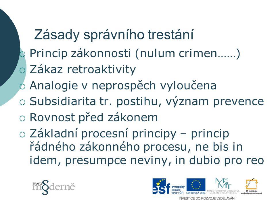 Zásady správního trestání  Princip zákonnosti (nulum crimen……)  Zákaz retroaktivity  Analogie v neprospěch vyloučena  Subsidiarita tr.