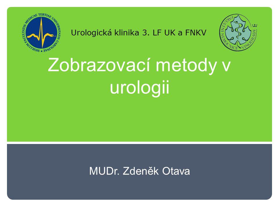 Zobrazovací metody v urologii MUDr. Zdeněk Otava Urologická klinika 3. LF UK a FNKV