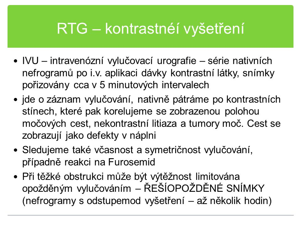 RTG – kontrastnéí vyšetření IVU – intravenózní vylučovací urografie – série nativních nefrogramů po i.v. aplikaci dávky kontrastní látky, snímky pořiz
