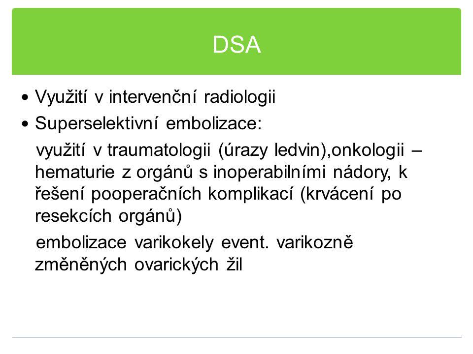 DSA Využití v intervenční radiologii Superselektivní embolizace: využití v traumatologii (úrazy ledvin),onkologii – hematurie z orgánů s inoperabilním