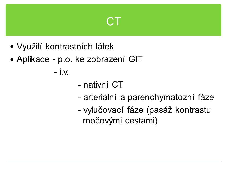 CT Využití kontrastních látek Aplikace - p.o. ke zobrazení GIT - i.v. - nativní CT - arteriální a parenchymatozní fáze - vylučovací fáze (pasáž kontra