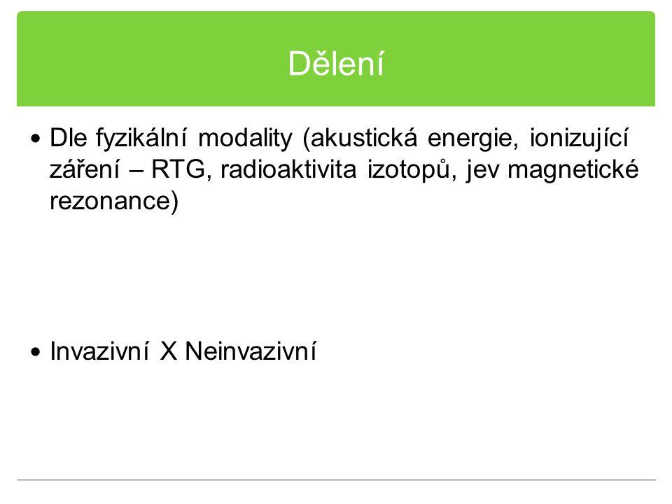 Dělení Dle fyzikální modality (akustická energie, ionizující záření – RTG, radioaktivita izotopů, jev magnetické rezonance) Invazivní X Neinvazivní
