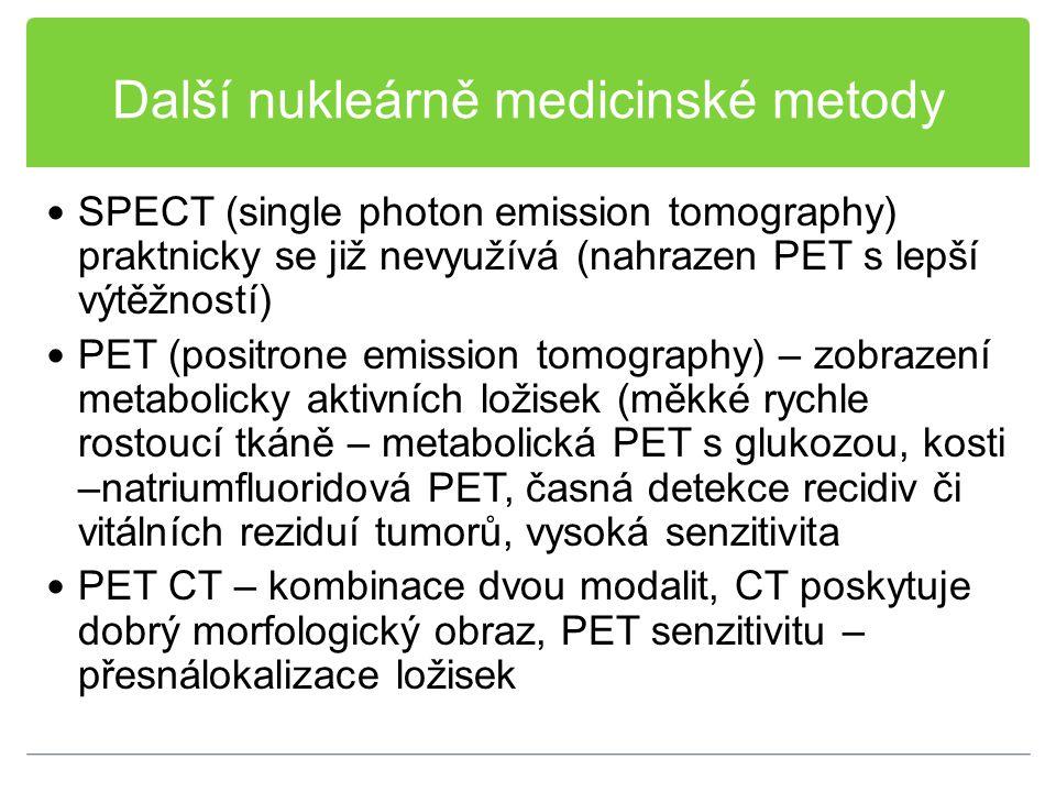 Další nukleárně medicinské metody SPECT (single photon emission tomography) praktnicky se již nevyužívá (nahrazen PET s lepší výtěžností) PET (positro
