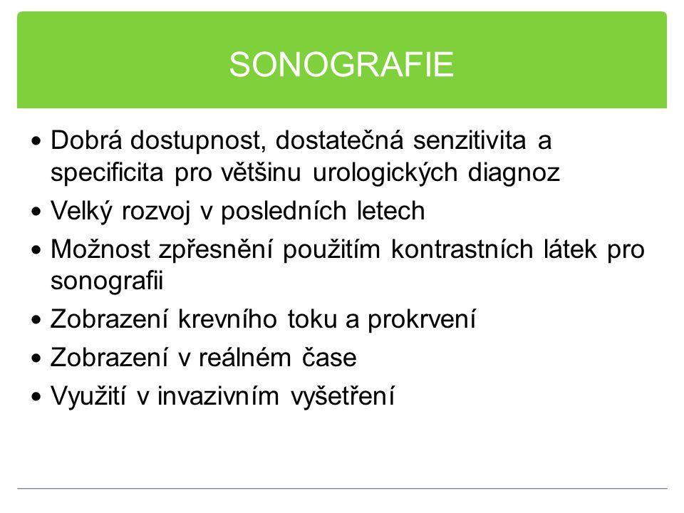 SONOGRAFIE Dobrá dostupnost, dostatečná senzitivita a specificita pro většinu urologických diagnoz Velký rozvoj v posledních letech Možnost zpřesnění