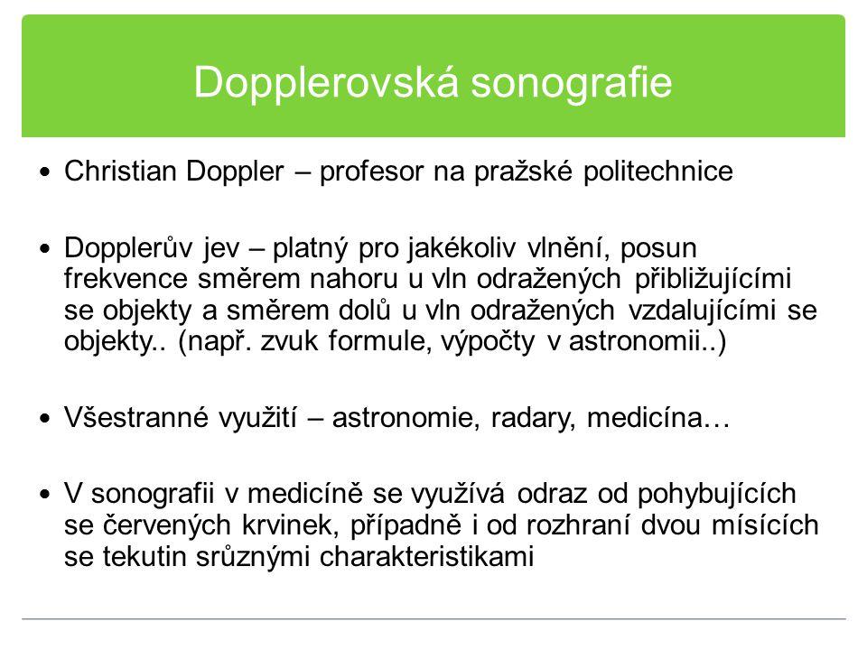 Dopplerovská sonografie Christian Doppler – profesor na pražské politechnice Dopplerův jev – platný pro jakékoliv vlnění, posun frekvence směrem nahor