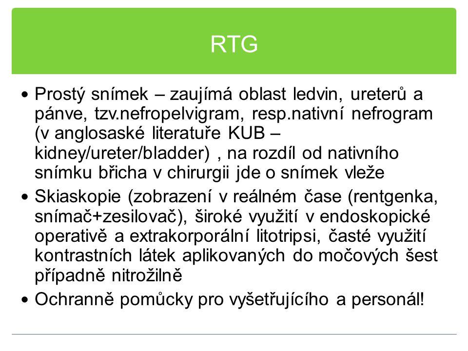RTG Prostý snímek – zaujímá oblast ledvin, ureterů a pánve, tzv.nefropelvigram, resp.nativní nefrogram (v anglosaské literatuře KUB – kidney/ureter/bl