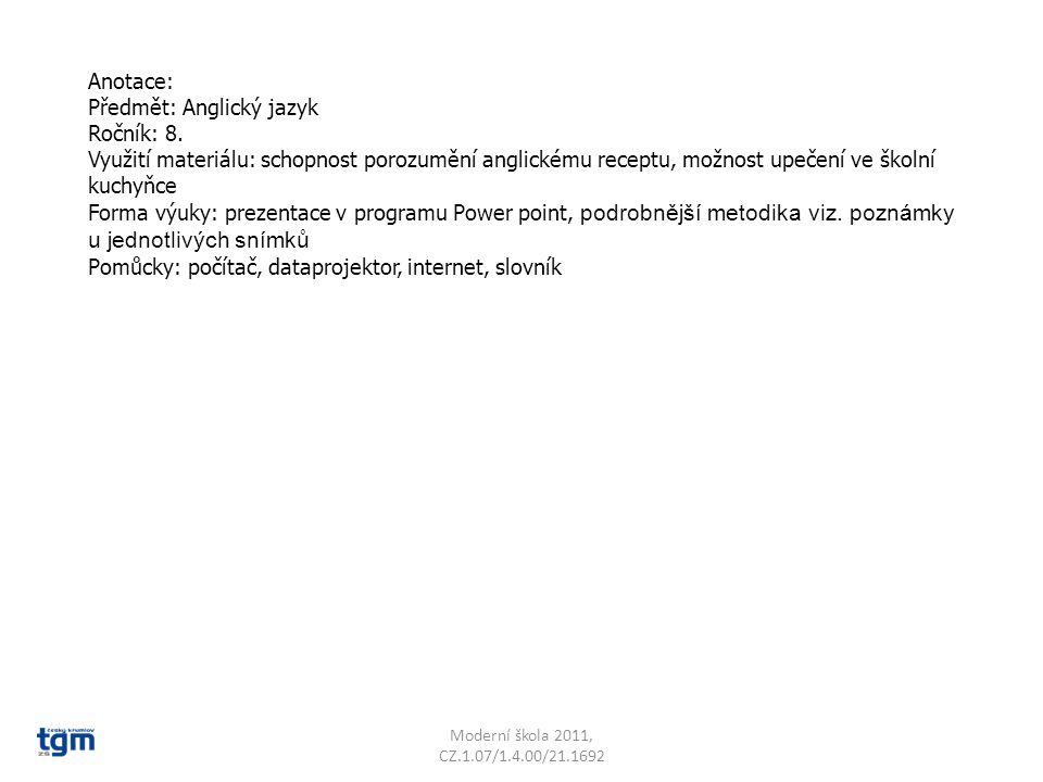 Anotace: Předmět: Anglický jazyk Ročník: 8. Využití materiálu: schopnost porozumění anglickému receptu, možnost upečení ve školní kuchyňce Forma výuky