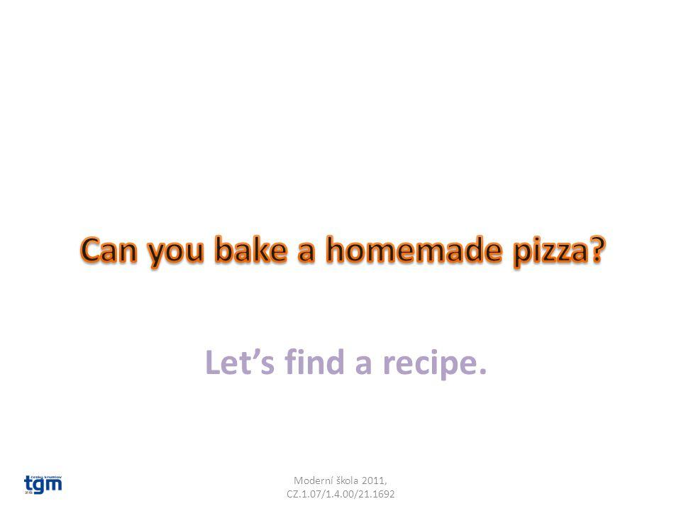 Let's find a recipe. Moderní škola 2011, CZ.1.07/1.4.00/21.1692