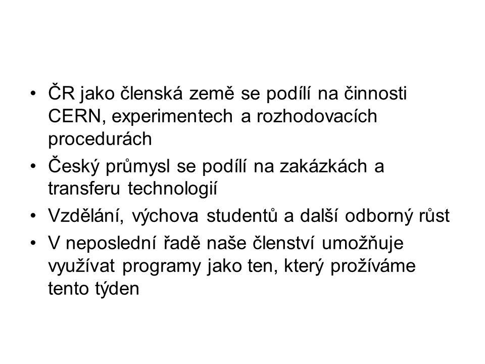 ČR jako členská země se podílí na činnosti CERN, experimentech a rozhodovacích procedurách Český průmysl se podílí na zakázkách a transferu technologií Vzdělání, výchova studentů a další odborný růst V neposlední řadě naše členství umožňuje využívat programy jako ten, který prožíváme tento týden
