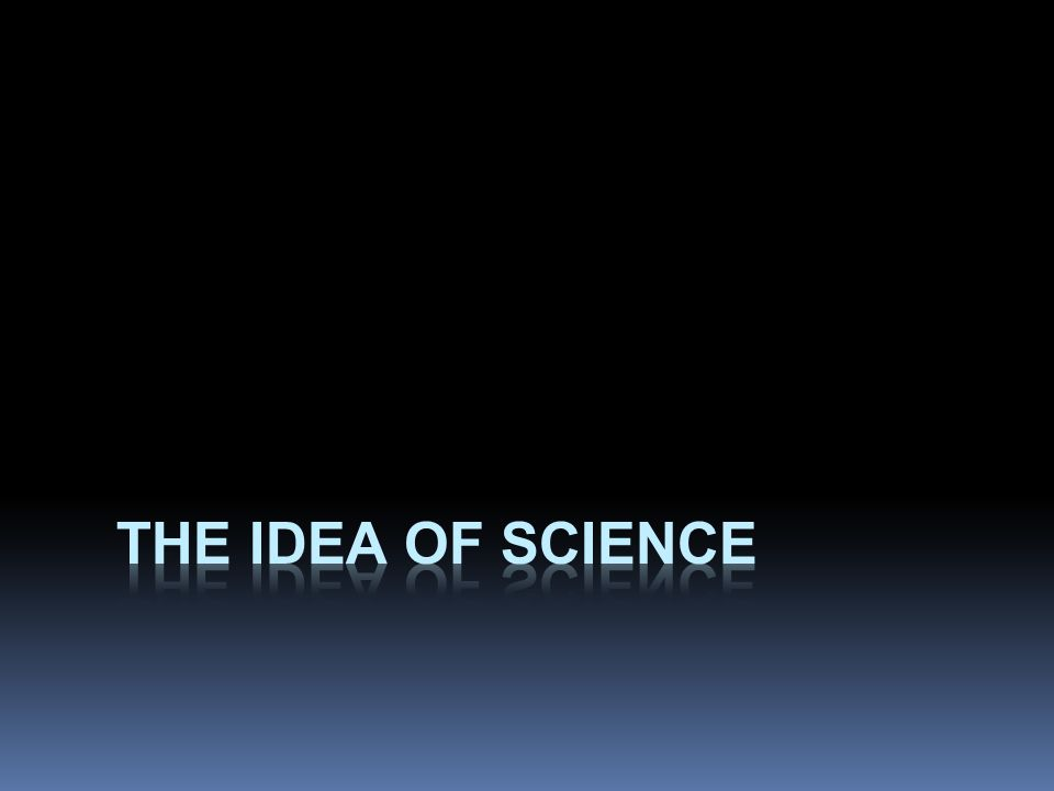 The Idea of Science  science as a tool to promote human well-being, namely an intellectual and technological enterprise to understand and control nature  objective knowledge is appplied to make things or propose generalizations (laws, hypotheses) about nature.