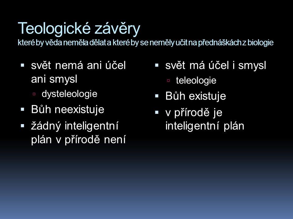 Teologické závěry které by věda neměla dělat a které by se neměly učit na přednáškách z biologie  svět nemá ani účel ani smysl  dysteleologie  Bůh