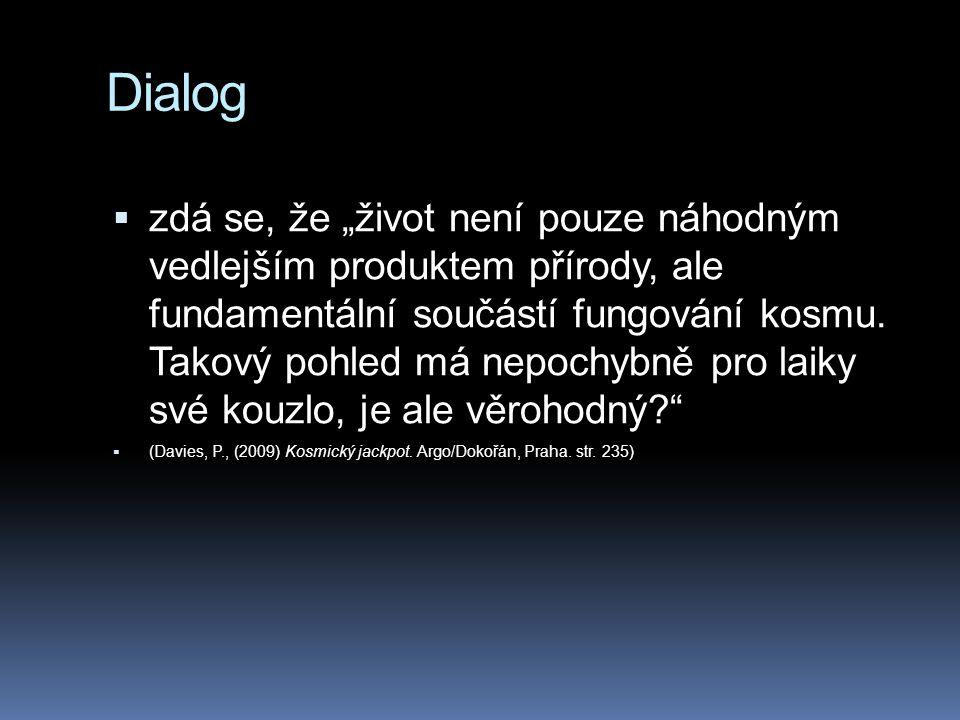 """Dialog  zdá se, že """"život není pouze náhodným vedlejším produktem přírody, ale fundamentální součástí fungování kosmu. Takový pohled má nepochybně pr"""