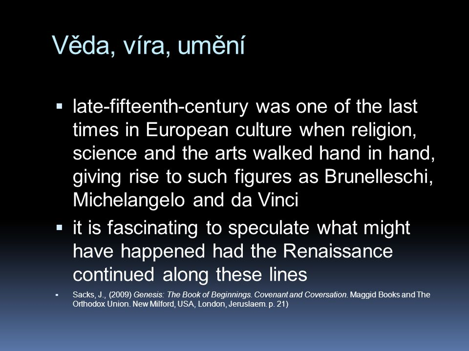 Věda, víra, umění  late-fifteenth-century was one of the last times in European culture when religion, science and the arts walked hand in hand, givi