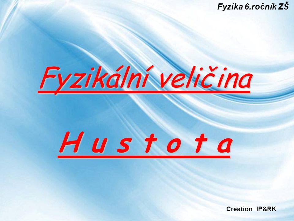 Page 1 Fyzikální veličina H u s t o t a Fyzika 6.ročník ZŠ Creation IP&RK