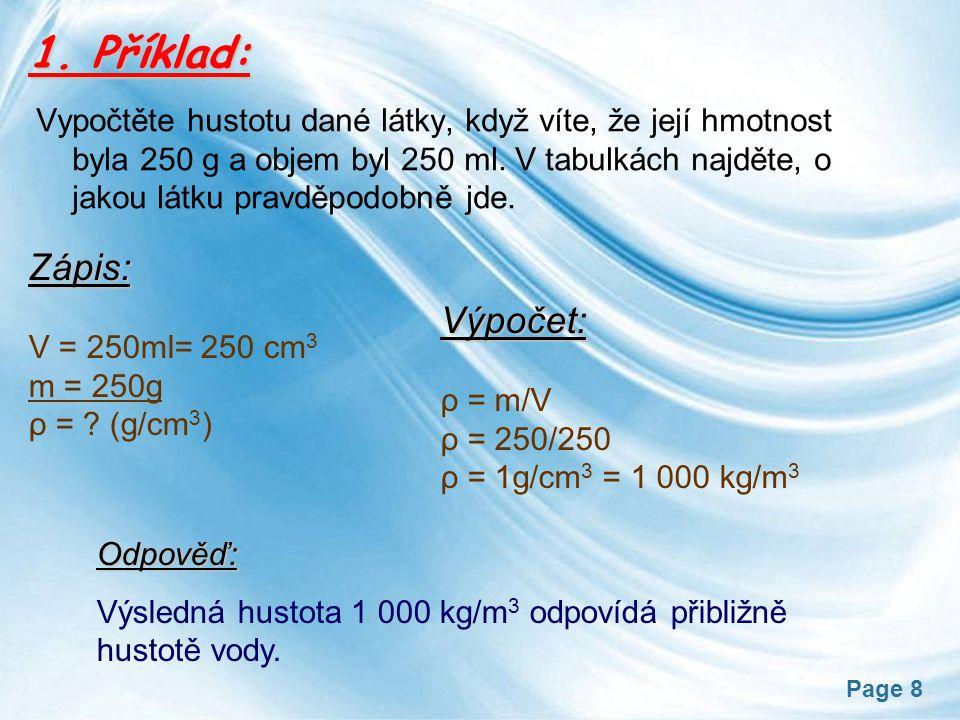 Page 8 1. Příklad: Vypočtěte hustotu dané látky, když víte, že její hmotnost byla 250 g a objem byl 250 ml. V tabulkách najděte, o jakou látku pravděp