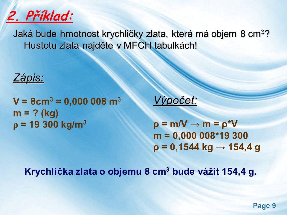 Page 9 2. Příklad: Jaká bude hmotnost krychličky zlata, která má objem 8 cm 3 ? Hustotu zlata najděte v MFCH tabulkách! Zápis: V = 8cm 3 = 0,000 008 m