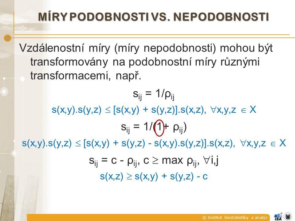 © Institut biostatistiky a analýz MÍRY PODOBNOSTI VS. NEPODOBNOSTI Vzdálenostní míry (míry nepodobnosti) mohou být transformovány na podobnostní míry