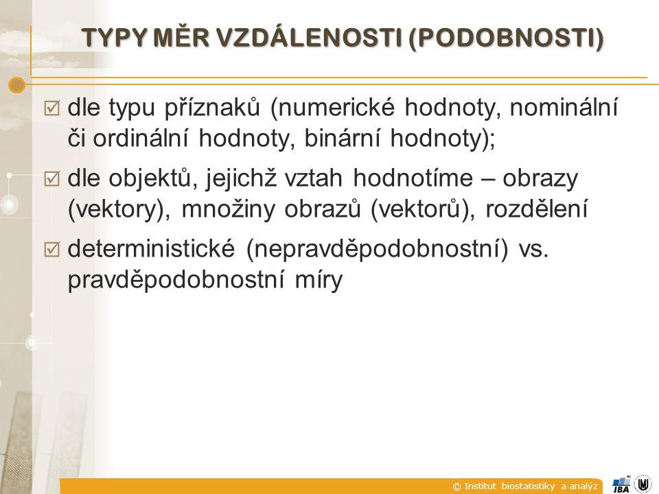 © Institut biostatistiky a analýz TYPY M Ě R VZDÁLENOSTI (PODOBNOSTI)  dle typu příznaků (numerické hodnoty, nominální či ordinální hodnoty, binární