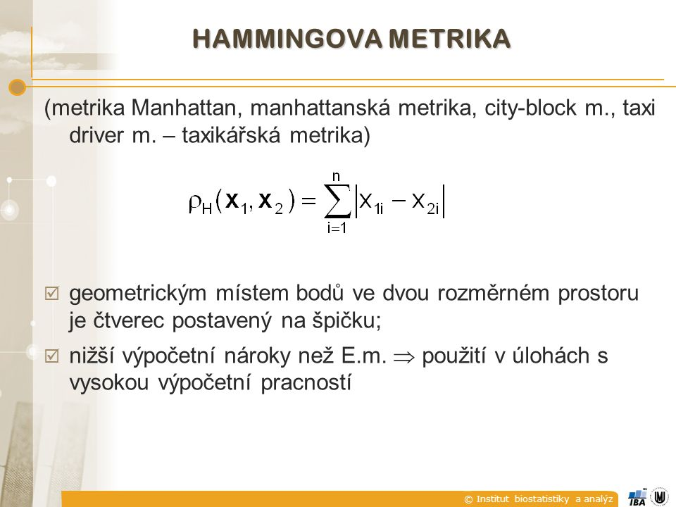 © Institut biostatistiky a analýz HAMMINGOVA METRIKA (metrika Manhattan, manhattanská metrika, city-block m., taxi driver m. – taxikářská metrika)  g