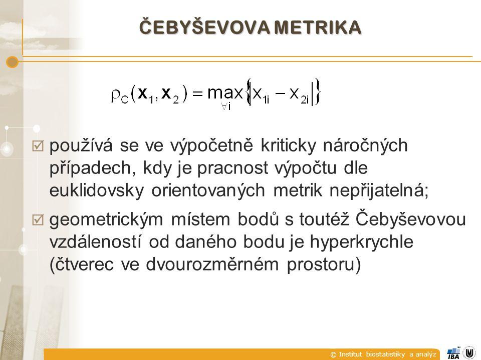 © Institut biostatistiky a analýz Č EBYŠEVOVA METRIKA  používá se ve výpočetně kriticky náročných případech, kdy je pracnost výpočtu dle euklidovsky